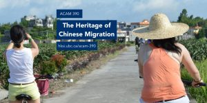 ACAM 390: The Heritage of Chinese Migration